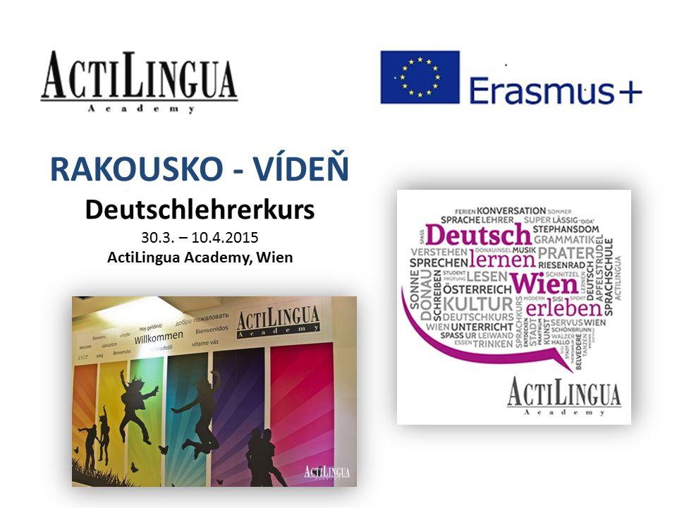 RAKOUSKO - VÍDEŇ Deutschlehrerkurs 30.3. – 10.4.2015 ActiLingua Academy, Wien