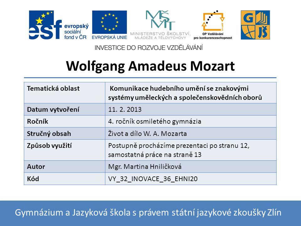 Wolfgang Amadeus Mozart Gymnázium a Jazyková škola s právem státní jazykové zkoušky Zlín Tematická oblast Komunikace hudebního umění se znakovými systémy uměleckých a společenskovědních oborů Datum vytvoření11.