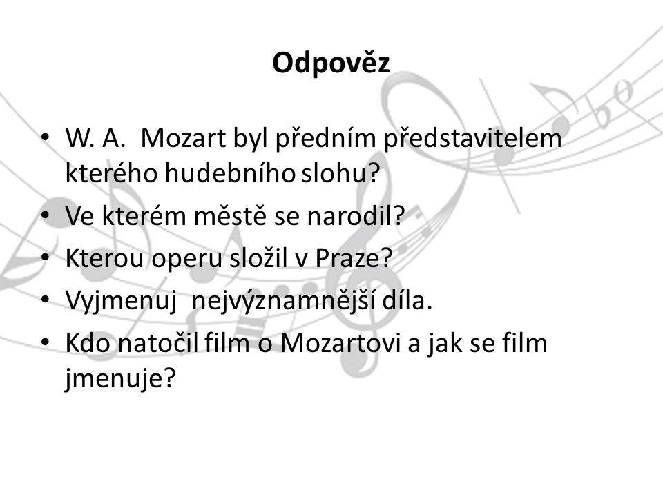 Odpověz W. A. Mozart byl předním představitelem kterého hudebního slohu.