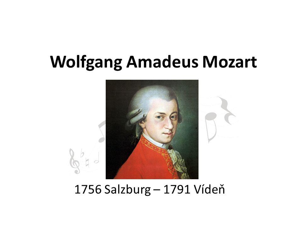 Wolfgang Amadeus Mozart 1756 Salzburg – 1791 Vídeň