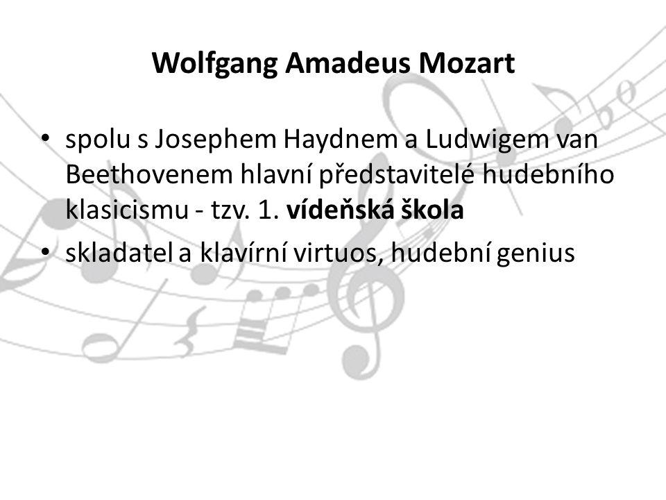 Wolfgang Amadeus Mozart spolu s Josephem Haydnem a Ludwigem van Beethovenem hlavní představitelé hudebního klasicismu - tzv.