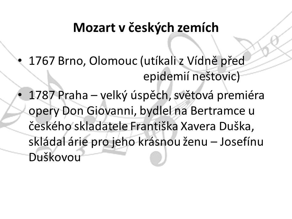Mozart v českých zemích 1767 Brno, Olomouc (utíkali z Vídně před epidemií neštovic) 1787 Praha – velký úspěch, světová premiéra opery Don Giovanni, bydlel na Bertramce u českého skladatele Františka Xavera Duška, skládal árie pro jeho krásnou ženu – Josefínu Duškovou