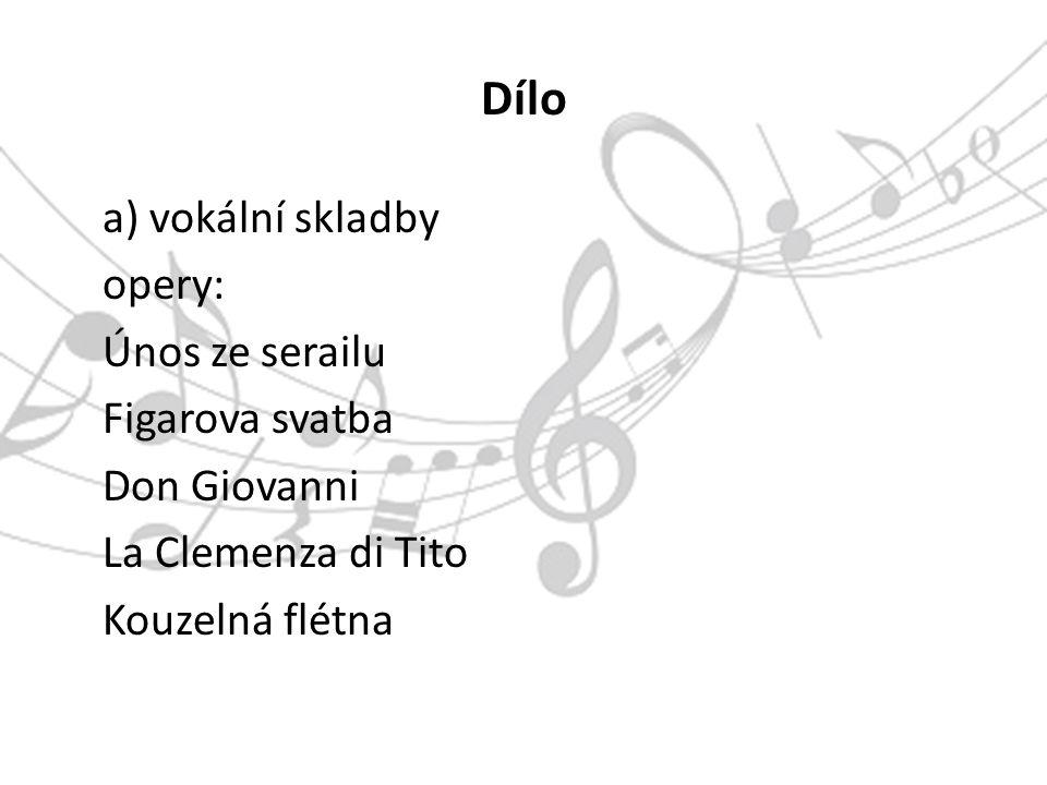 Dílo a) vokální skladby opery: Únos ze serailu Figarova svatba Don Giovanni La Clemenza di Tito Kouzelná flétna