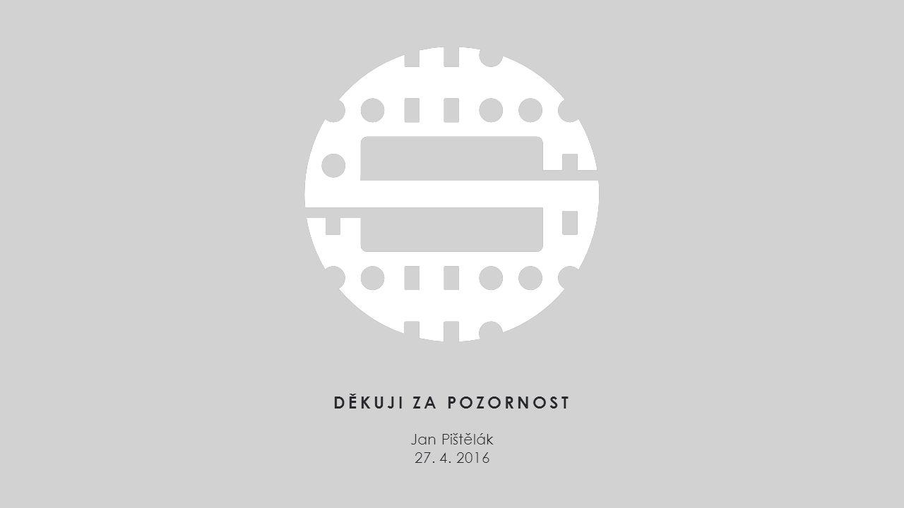 DĚKUJI ZA POZORNOST Jan Pištělák 27. 4. 2016