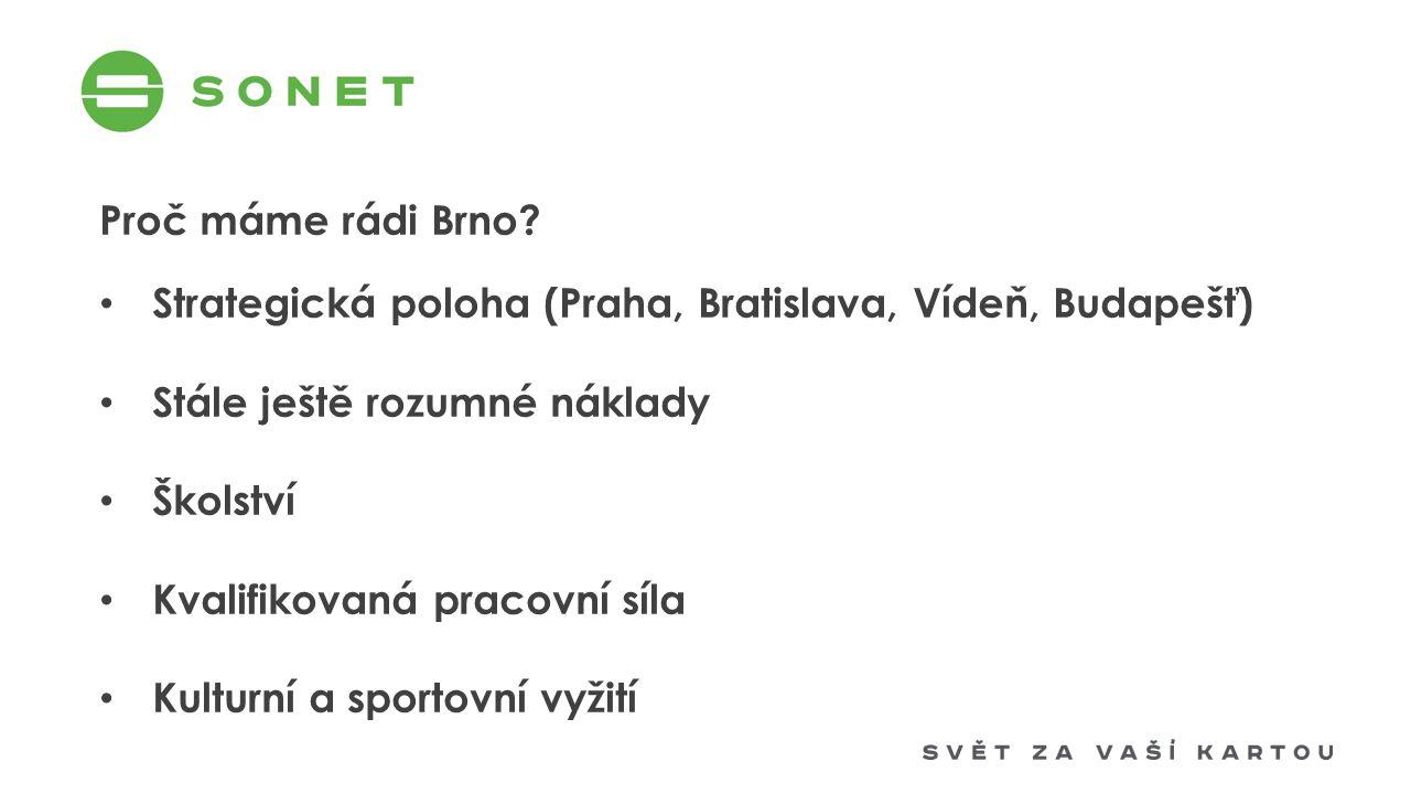 Proč máme rádi Brno? Strategická poloha (Praha, Bratislava, Vídeň, Budapešť) Stále ještě rozumné náklady Školství Kvalifikovaná pracovní síla Kulturní