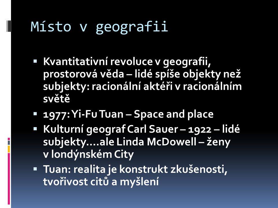 Místo v geografii  Kvantitativní revoluce v geografii, prostorová věda – lidé spíše objekty než subjekty: racionální aktéři v racionálním světě  197