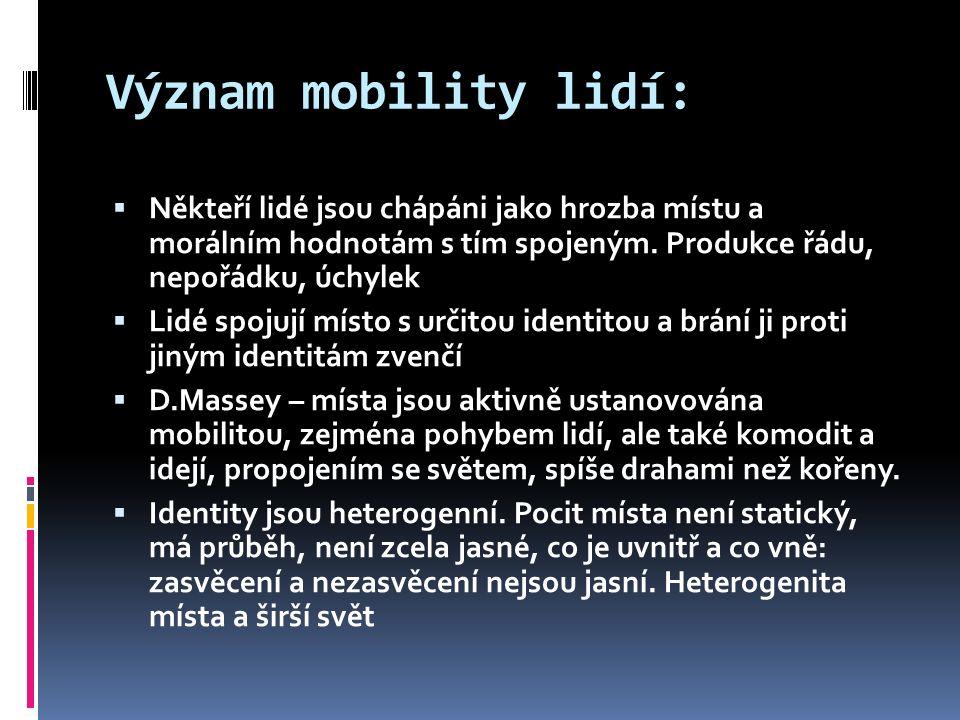 Význam mobility lidí:  Někteří lidé jsou chápáni jako hrozba místu a morálním hodnotám s tím spojeným. Produkce řádu, nepořádku, úchylek  Lidé spoju