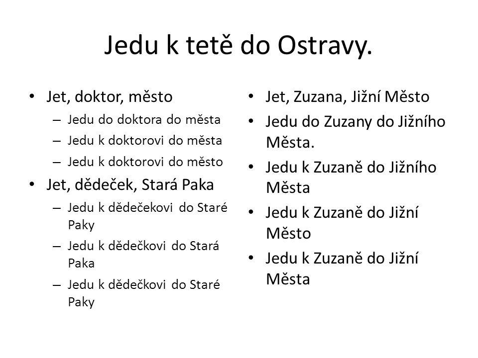 Jedu k tetě do Ostravy.