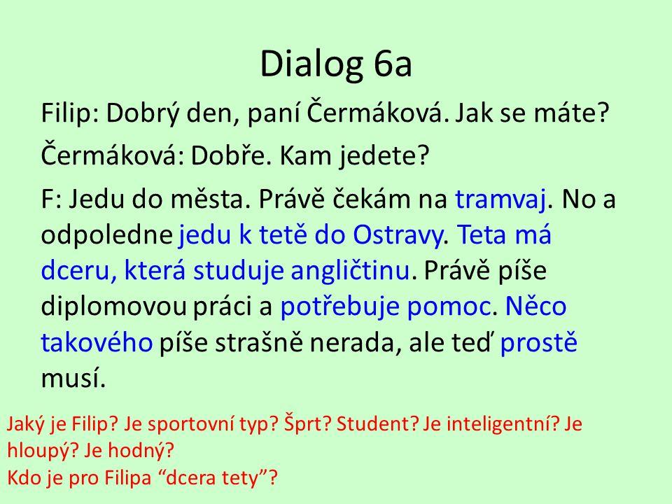 Dialog 6a Filip: Dobrý den, paní Čermáková.Jak se máte.
