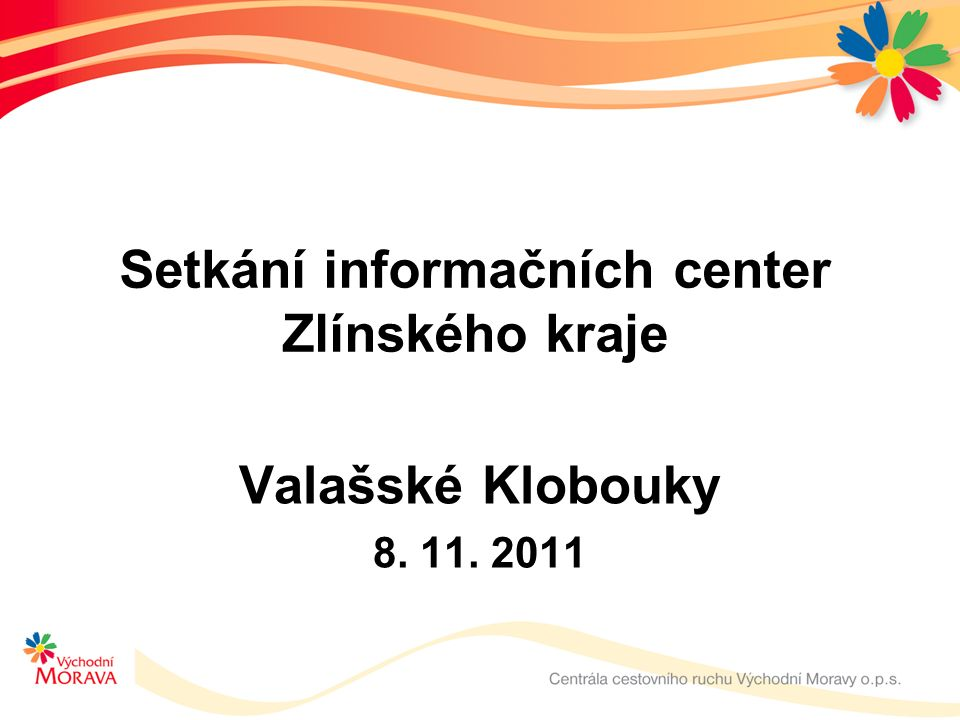 Setkání informačních center Zlínského kraje Valašské Klobouky 8. 11. 2011