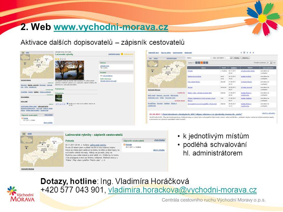 2. Web www.vychodni-morava.czwww.vychodni-morava.cz Dotazy, hotline: Ing.