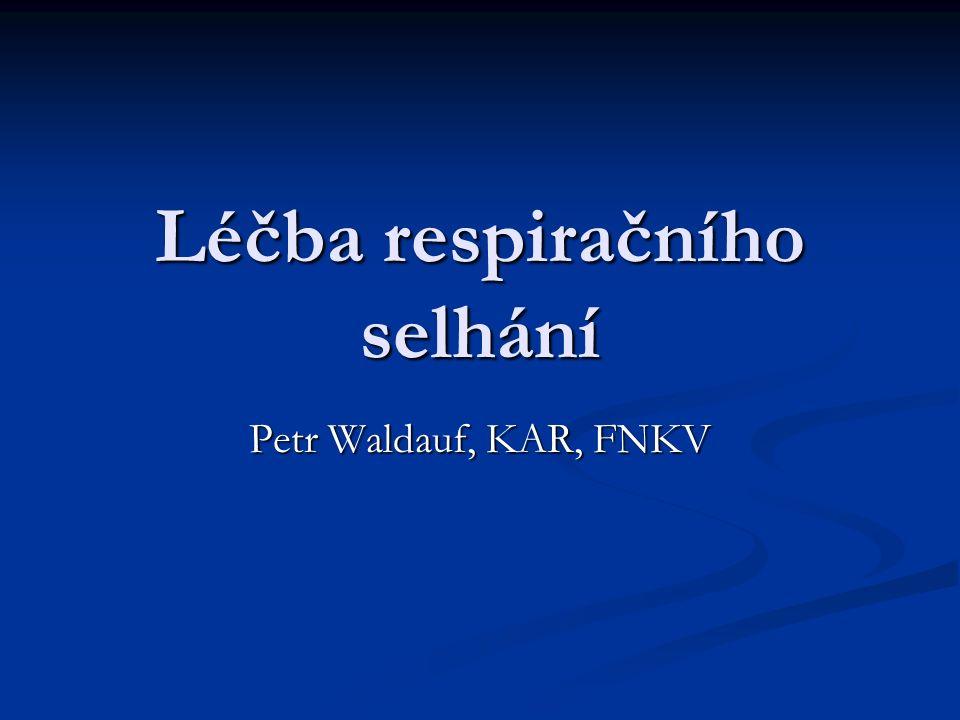 Léčba respiračního selhání Petr Waldauf, KAR, FNKV