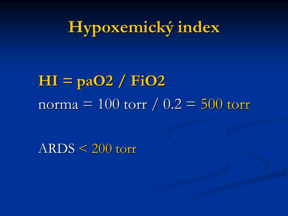 Hypoxemický index HI = paO2 / FiO2 norma = 100 torr / 0.2 = 500 torr ARDS < 200 torr