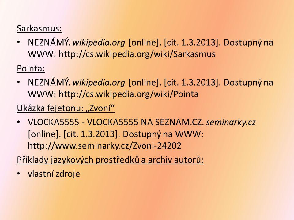 Sarkasmus: NEZNÁMÝ. wikipedia.org [online]. [cit. 1.3.2013]. Dostupný na WWW: http://cs.wikipedia.org/wiki/Sarkasmus Pointa: NEZNÁMÝ. wikipedia.org [o