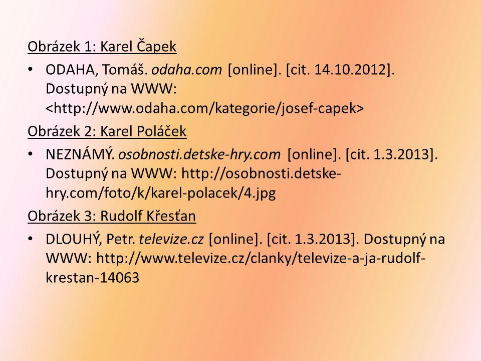 Obrázek 1: Karel Čapek ODAHA, Tomáš. odaha.com [online]. [cit. 14.10.2012]. Dostupný na WWW: Obrázek 2: Karel Poláček NEZNÁMÝ. osobnosti.detske-hry.co