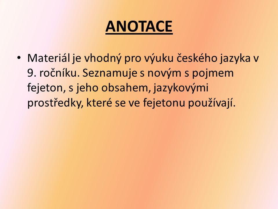 ANOTACE Materiál je vhodný pro výuku českého jazyka v 9. ročníku. Seznamuje s novým s pojmem fejeton, s jeho obsahem, jazykovými prostředky, které se