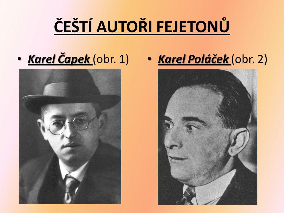 ČEŠTÍ AUTOŘI FEJETONŮ Karel Čapek Karel Čapek (obr. 1) Karel Poláček Karel Poláček (obr. 2)