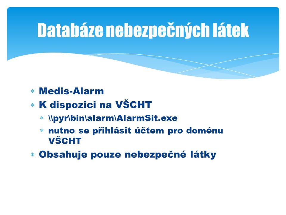  Medis-Alarm  K dispozici na VŠCHT  \\pyr\bin\alarm\AlarmSit.exe  nutno se přihlásit účtem pro doménu VŠCHT  Obsahuje pouze nebezpečné látky Databáze nebezpečných látek
