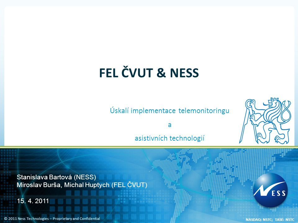 © 2011 Ness Technologies – Proprietary and Confidential NASDAQ: NSTC; TASE: NSTC FEL ČVUT & NESS Úskalí implementace telemonitoringu a asistivních tec