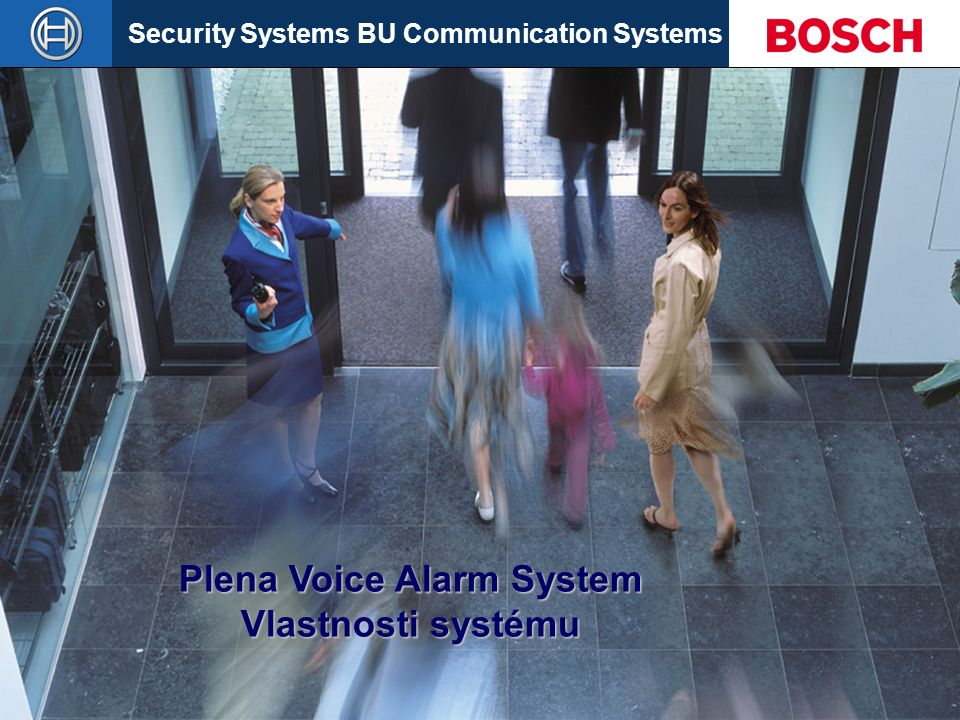 Security Systems BU Communication Systems Slide 32 Plena Voice Alarm System 25/06/2004 Product Features Voice Alarm System  Základní operace  Vstupy  Výstupy  Funkční detaily