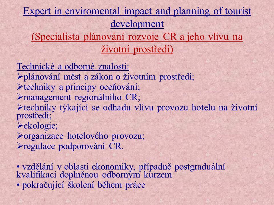 Expert in enviromental impact and planning of tourist development (Specialista plánování rozvoje CR a jeho vlivu na životní prostředí) Technické a odb