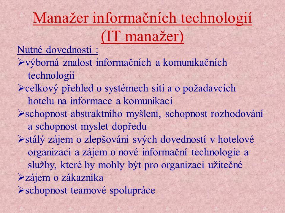 Manažer informačních technologií (IT manažer) Nutné dovednosti :  výborná znalost informačních a komunikačních technologií  celkový přehled o systém