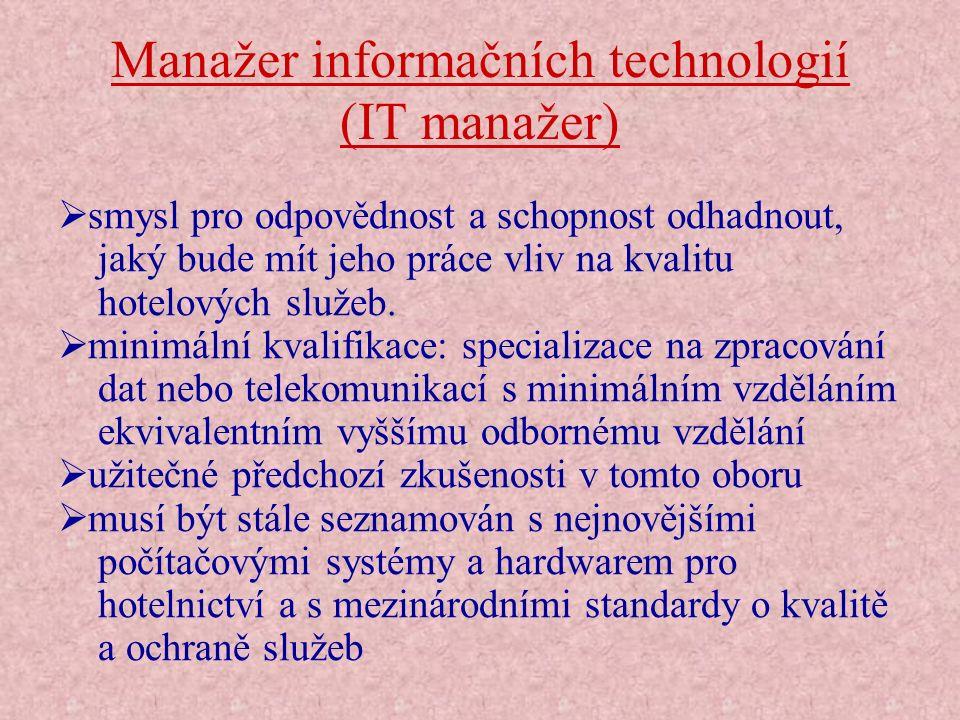 Manažer informačních technologií (IT manažer)  smysl pro odpovědnost a schopnost odhadnout, jaký bude mít jeho práce vliv na kvalitu hotelových služe