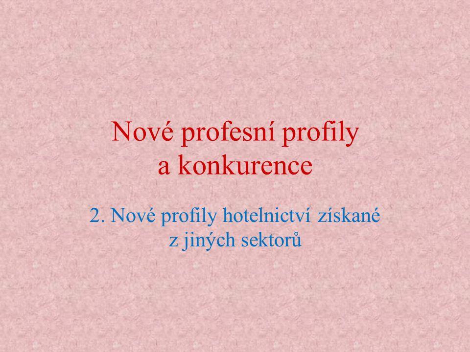 Nové profesní profily a konkurence 2. Nové profily hotelnictví získané z jiných sektorů