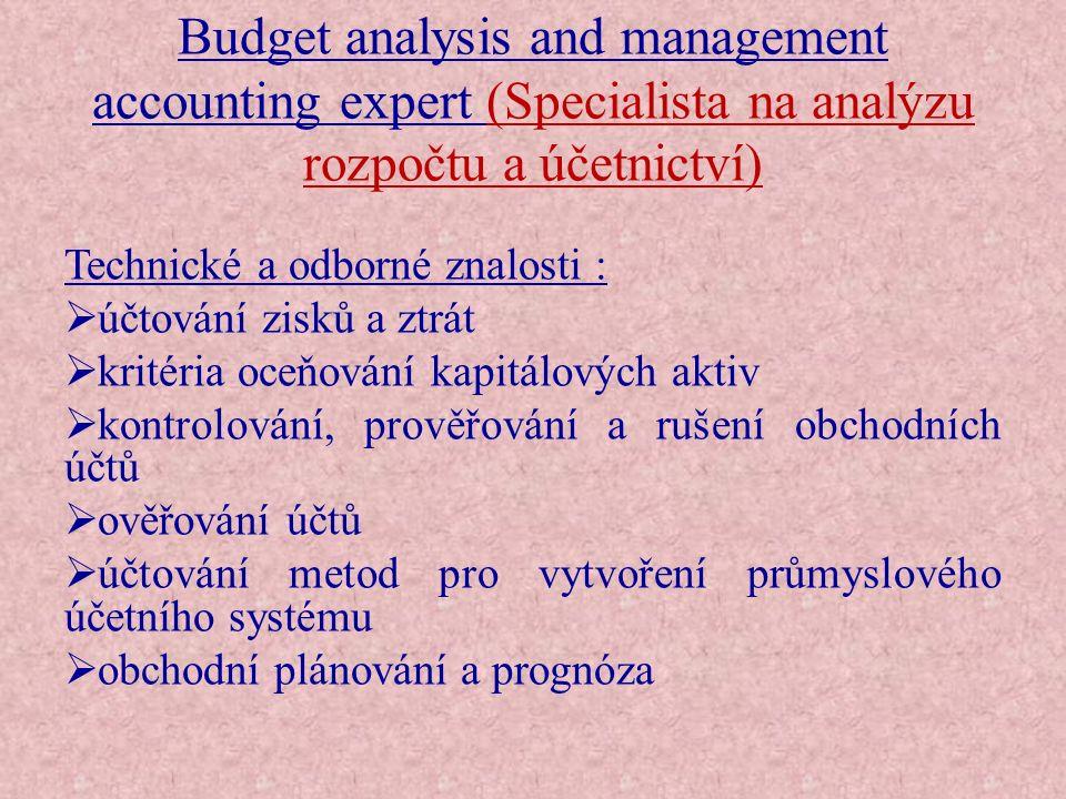 Budget analysis and management accounting expert (Specialista na analýzu rozpočtu a účetnictví)  techniky analýzy nákladů a příjmů  analýzy podnikového rozpočtu  techniky pro přehodnocování rozpočtových dat  analýzy indexů a toků.