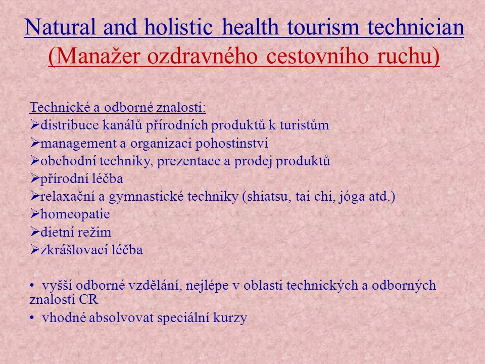 Natural and holistic health tourism technician (Manažer ozdravného cestovního ruchu) Technické a odborné znalosti:  distribuce kanálů přírodních prod