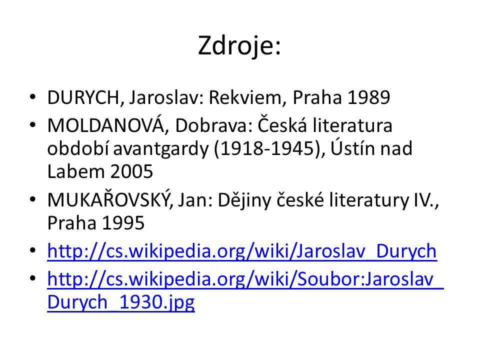 Zdroje: DURYCH, Jaroslav: Rekviem, Praha 1989 MOLDANOVÁ, Dobrava: Česká literatura období avantgardy (1918-1945), Ústín nad Labem 2005 MUKAŘOVSKÝ, Jan: Dějiny české literatury IV., Praha 1995 http://cs.wikipedia.org/wiki/Jaroslav_Durych http://cs.wikipedia.org/wiki/Soubor:Jaroslav_ Durych_1930.jpg http://cs.wikipedia.org/wiki/Soubor:Jaroslav_ Durych_1930.jpg