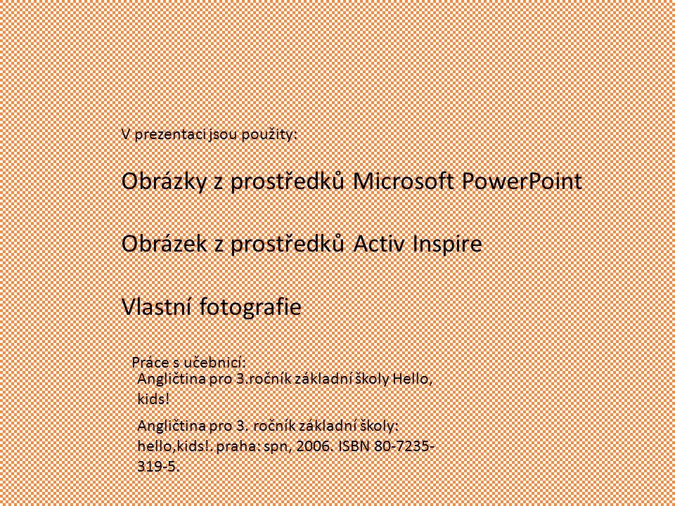 V prezentaci jsou použity: Obrázky z prostředků Microsoft PowerPoint Obrázek z prostředků Activ Inspire Vlastní fotografie Angličtina pro 3.ročník základní školy Hello, kids.