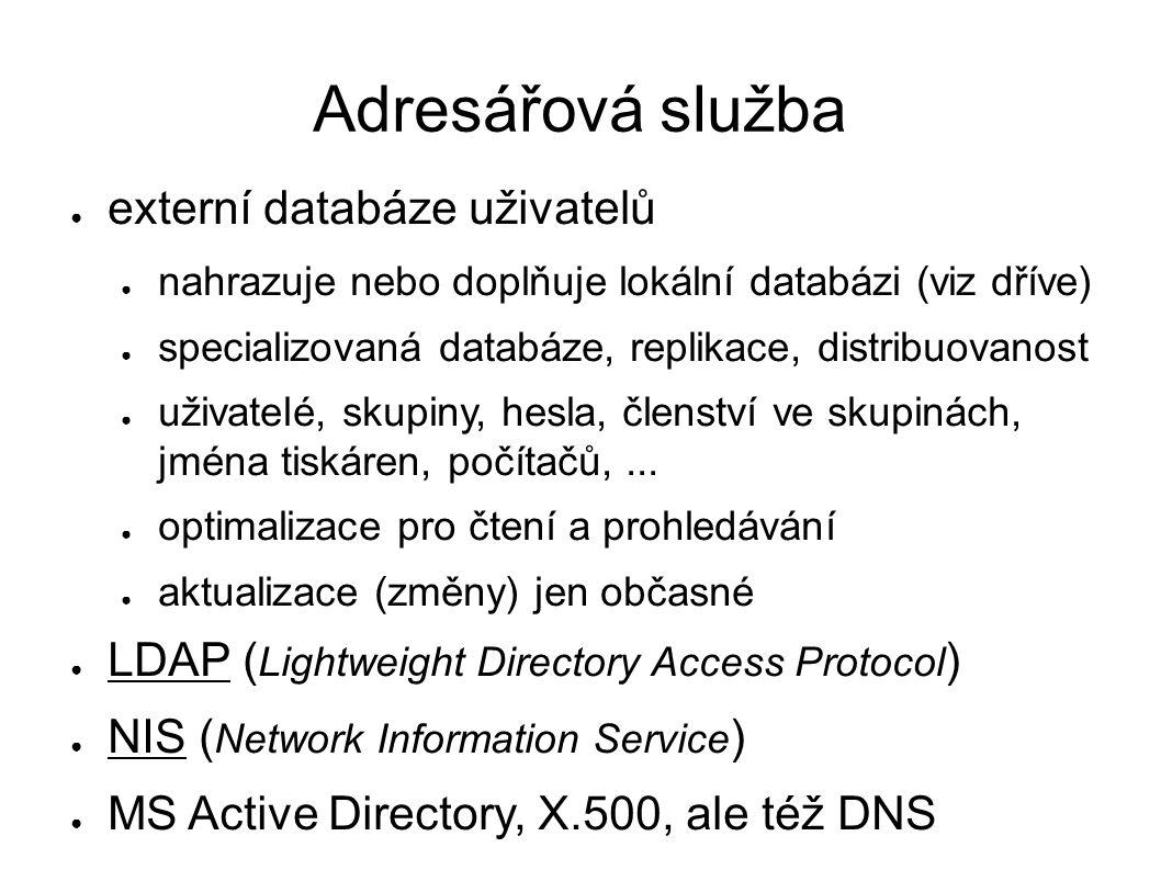 Adresářová služba ● externí databáze uživatelů ● nahrazuje nebo doplňuje lokální databázi (viz dříve) ● specializovaná databáze, replikace, distribuov