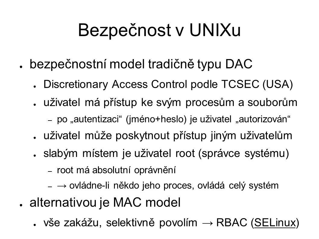 Bezpečnost v UNIXu ● bezpečnostní model tradičně typu DAC ● Discretionary Access Control podle TCSEC (USA) ● uživatel má přístup ke svým procesům a so