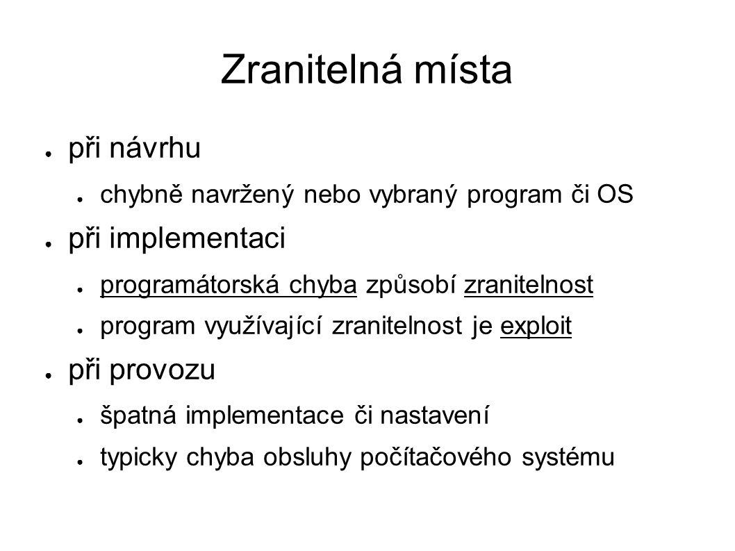 Zranitelná místa ● při návrhu ● chybně navržený nebo vybraný program či OS ● při implementaci ● programátorská chyba způsobí zranitelnost ● program vy