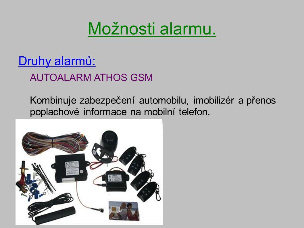 Možnosti alarmu. Druhy alarmů: AUTOALARM ATHOS GSM Kombinuje zabezpečení automobilu, imobilizér a přenos poplachové informace na mobilní telefon.