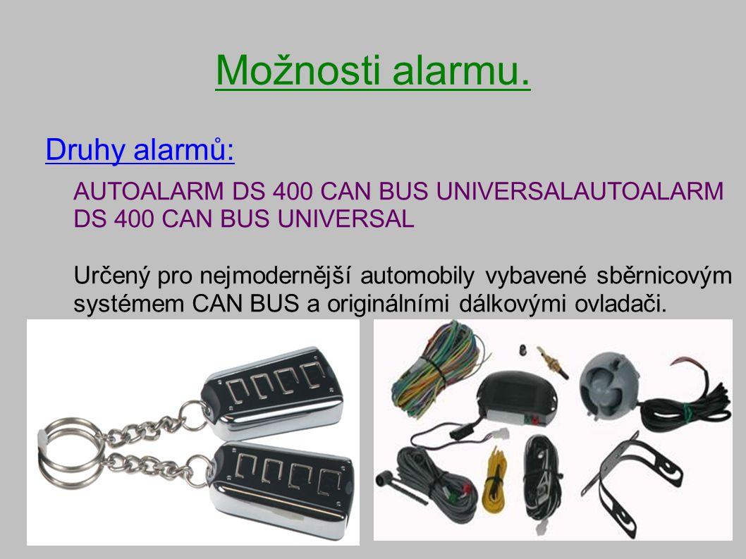 Možnosti alarmu. Druhy alarmů: AUTOALARM DS 400 CAN BUS UNIVERSALAUTOALARM DS 400 CAN BUS UNIVERSAL Určený pro nejmodernější automobily vybavené sběrn