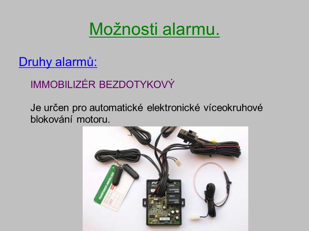 Možnosti alarmu. Druhy alarmů: IMMOBILIZÉR BEZDOTYKOVÝ Je určen pro automatické elektronické víceokruhové blokování motoru.