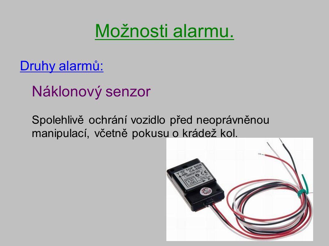 Možnosti alarmu. Druhy alarmů: Náklonový senzor Spolehlivě ochrání vozidlo před neoprávněnou manipulací, včetně pokusu o krádež kol.