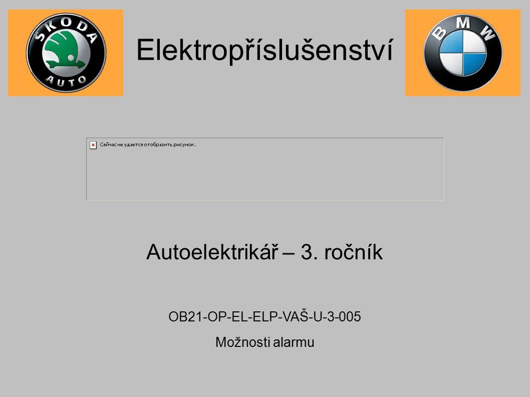 Elektropříslušenství Autoelektrikář – 3. ročník OB21-OP-EL-ELP-VAŠ-U-3-005 Možnosti alarmu