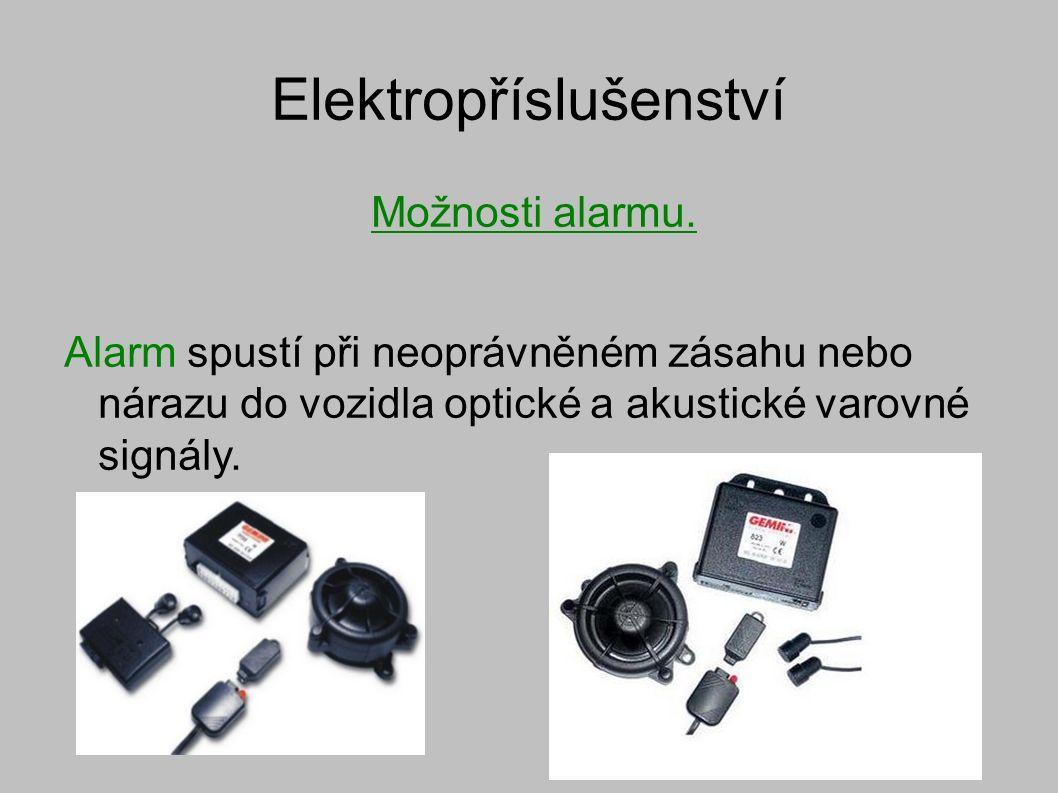Elektropříslušenství Možnosti alarmu. Alarm spustí při neoprávněném zásahu nebo nárazu do vozidla optické a akustické varovné signály.