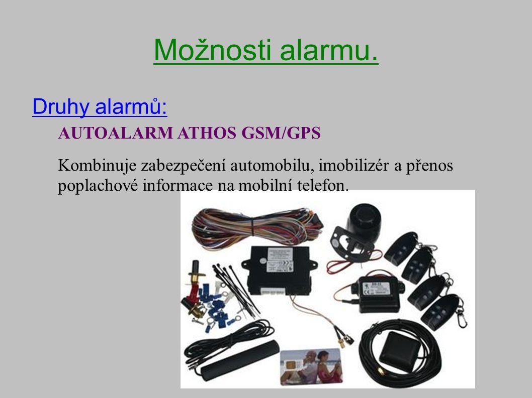 Možnosti alarmu. Druhy alarmů: AUTOALARM ATHOS GSM/GPS Kombinuje zabezpečení automobilu, imobilizér a přenos poplachové informace na mobilní telefon.