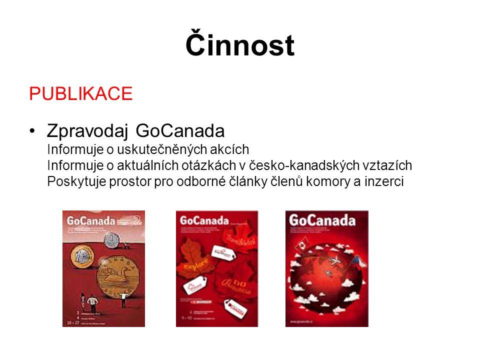Činnost PUBLIKACE Zpravodaj GoCanada Informuje o uskutečněných akcích Informuje o aktuálních otázkách v česko-kanadských vztazích Poskytuje prostor pro odborné články členů komory a inzerci