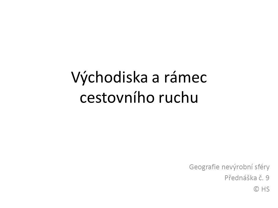 Východiska a rámec cestovního ruchu Geografie nevýrobní sféry Přednáška č. 9 © HS