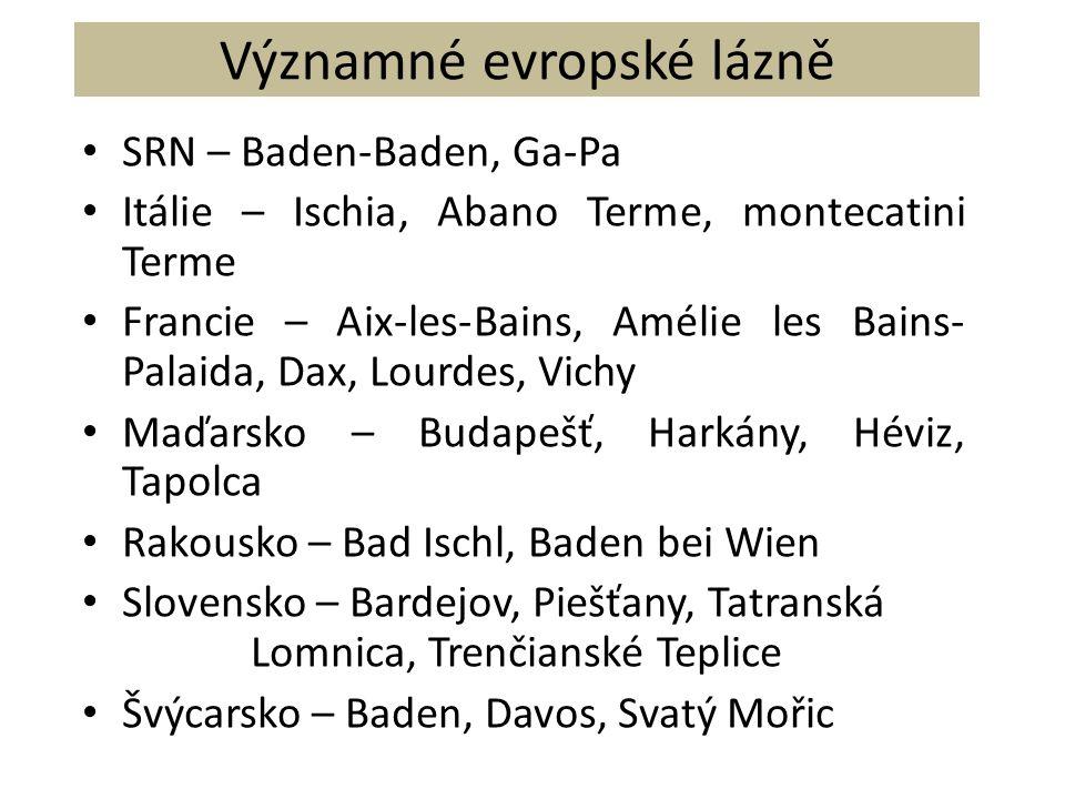 Významné evropské lázně SRN – Baden-Baden, Ga-Pa Itálie – Ischia, Abano Terme, montecatini Terme Francie – Aix-les-Bains, Amélie les Bains- Palaida, D