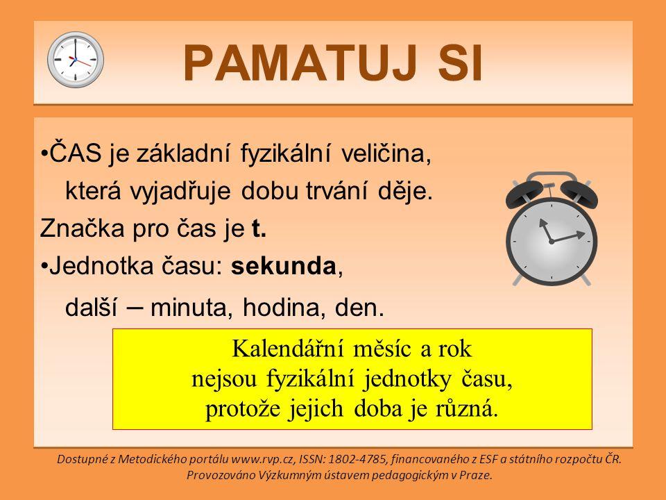 PAMATUJ SI ČAS je základní fyzikální veličina, která vyjadřuje dobu trvání děje.