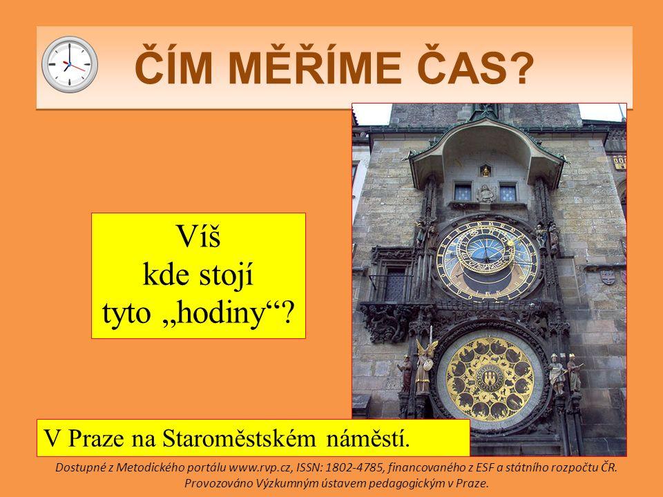 """ČÍM MĚŘÍME ČAS. Víš kde stojí tyto """"hodiny . V Praze na Staroměstském náměstí."""