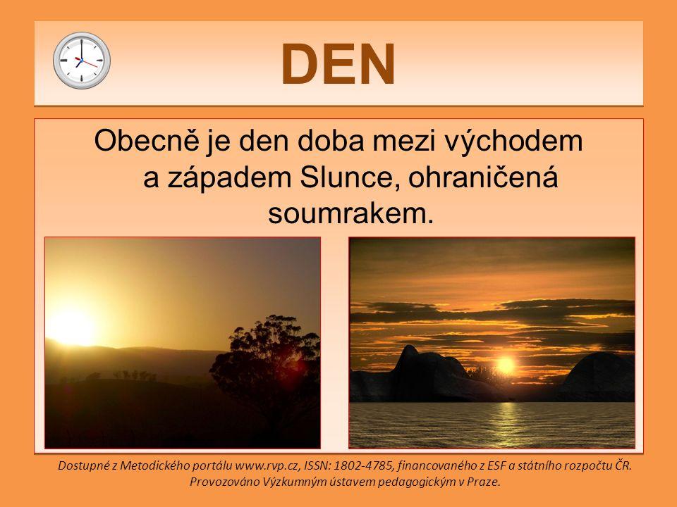 DEN Obecně je den doba mezi východem a západem Slunce, ohraničená soumrakem.