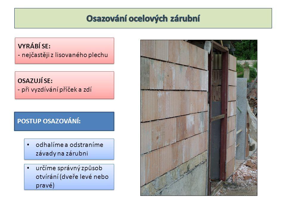 VYRÁBÍ SE: - nejčastěji z lisovaného plechu VYRÁBÍ SE: - nejčastěji z lisovaného plechu OSAZUJÍ SE: - při vyzdívání příček a zdí OSAZUJÍ SE: - při vyzdívání příček a zdí POSTUP OSAZOVÁNÍ: odhalíme a odstraníme závady na zárubni určíme správný způsob otvírání (dveře levé nebo pravé)