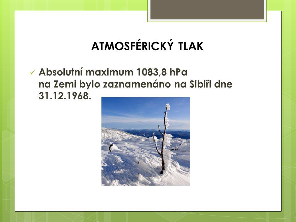 Absolutní maximum 1083,8 hPa na Zemi bylo zaznamenáno na Sibiři dne 31.12.1968. ATMOSFÉRICKÝ TLAK